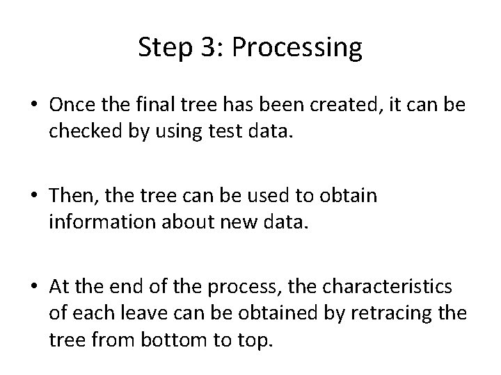 Step 3: Processing • Once the final tree has been created, it can be