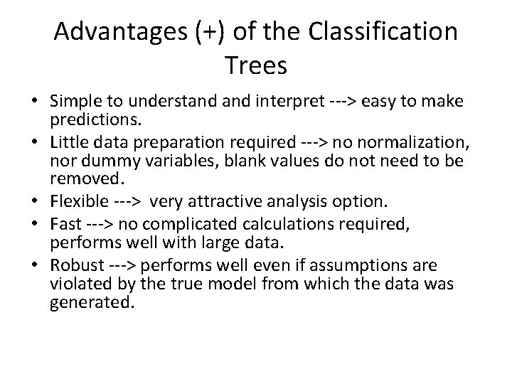 Advantages (+) of the Classification Trees • Simple to understand interpret ---> easy to
