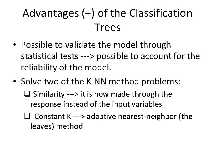 Advantages (+) of the Classification Trees • Possible to validate the model through statistical