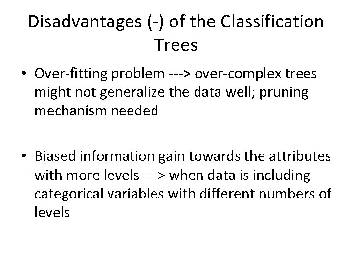Disadvantages (-) of the Classification Trees • Over-fitting problem ---> over-complex trees might not