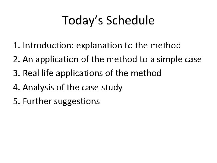 Today's Schedule 1. Introduction: explanation to the method 2. An application of the method