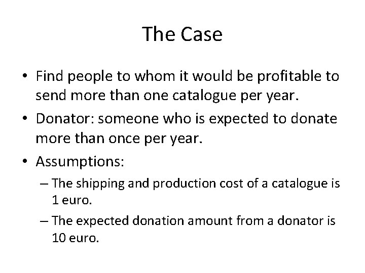 The Case • Find people to whom it would be profitable to send more