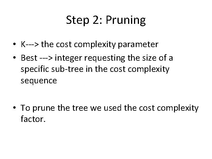Step 2: Pruning • K---> the cost complexity parameter • Best ---> integer requesting