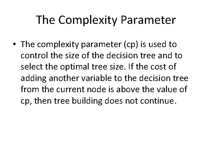 The Complexity Parameter • The complexity parameter (cp) is used to control the size