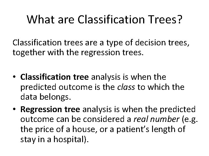 What are Classification Trees? Classification trees are a type of decision trees, together with