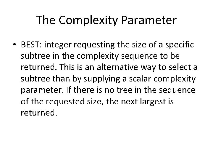 The Complexity Parameter • BEST: integer requesting the size of a specific subtree in