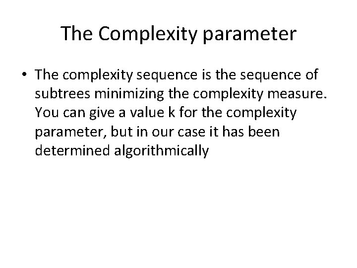 The Complexity parameter • The complexity sequence is the sequence of subtrees minimizing the