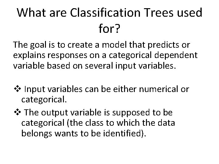 What are Classification Trees used for? The goal is to create a model that
