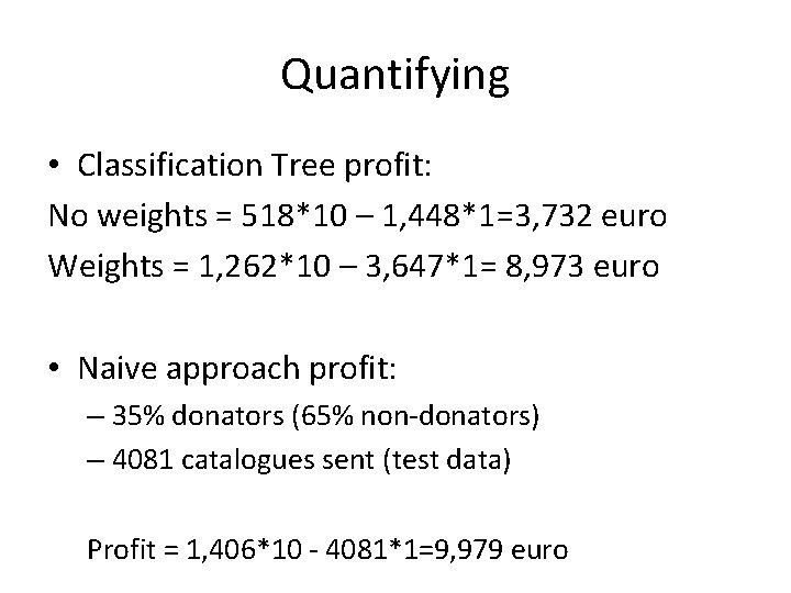 Quantifying • Classification Tree profit: No weights = 518*10 – 1, 448*1=3, 732 euro