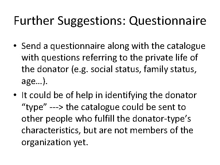 Further Suggestions: Questionnaire • Send a questionnaire along with the catalogue with questions referring