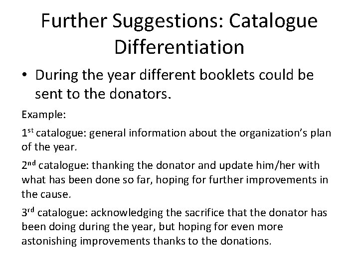 Further Suggestions: Catalogue Differentiation • During the year different booklets could be sent to
