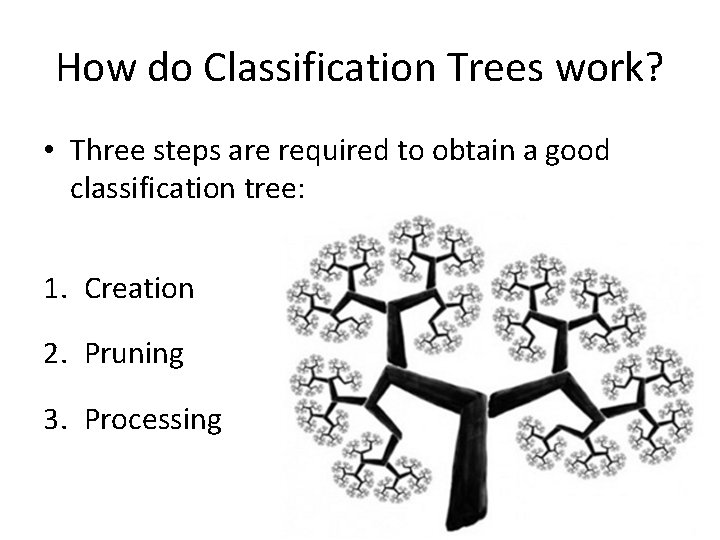 How do Classification Trees work? • Three steps are required to obtain a good