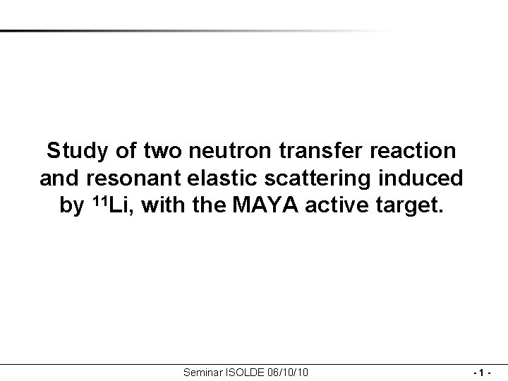 Study of two neutron transfer reaction and resonant elastic scattering induced by 11 Li,