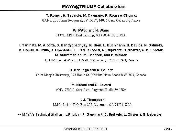 MAYA@TRIUMF Collaborators T. Roger , H. Savajols, M. Caamaño, P. Roussel-Chomaz GANIL, Bd Henri