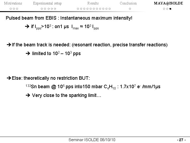 Motivations Experimental setup Results Conclusion MAYA@ISOLDE Pulsed beam from EBIS : Instantaneous maximum intensity!