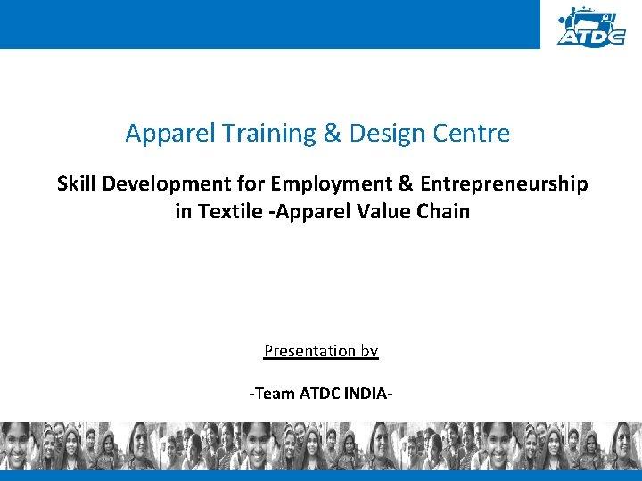 Apparel Training & Design Centre Skill Development for Employment & Entrepreneurship in Textile -Apparel