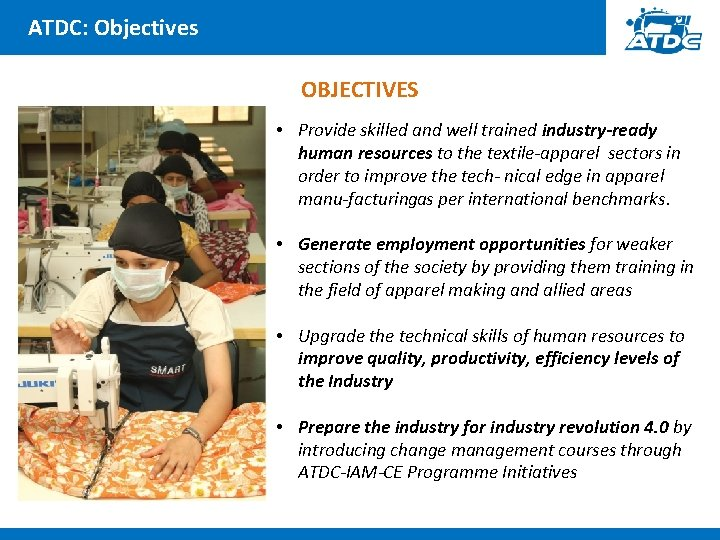 ATDC: Objectives OBJECTIVES • Provide skilled and well trained industry-ready human resources to the