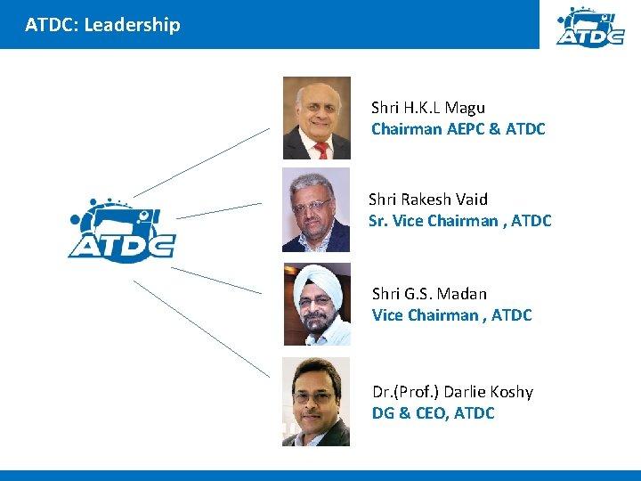 ATDC: Leadership Shri H. K. L Magu Chairman AEPC & ATDC Shri Rakesh Vaid