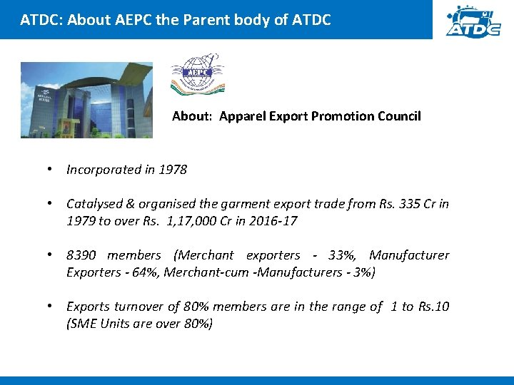 ATDC: About AEPC the Parent body of ATDC About: Apparel Export Promotion Council •