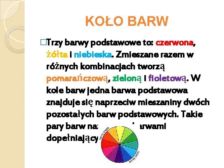 KOŁO BARW �Trzy barwy podstawowe to: czerwona, żółta i niebieska. Zmieszane razem w różnych