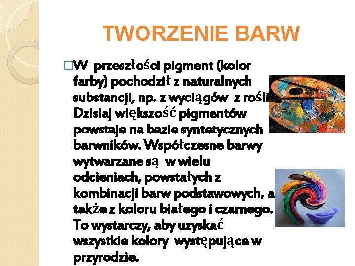 TWORZENIE BARW �W przeszłości pigment (kolor farby) pochodził z naturalnych substancji, np. z wyciągów