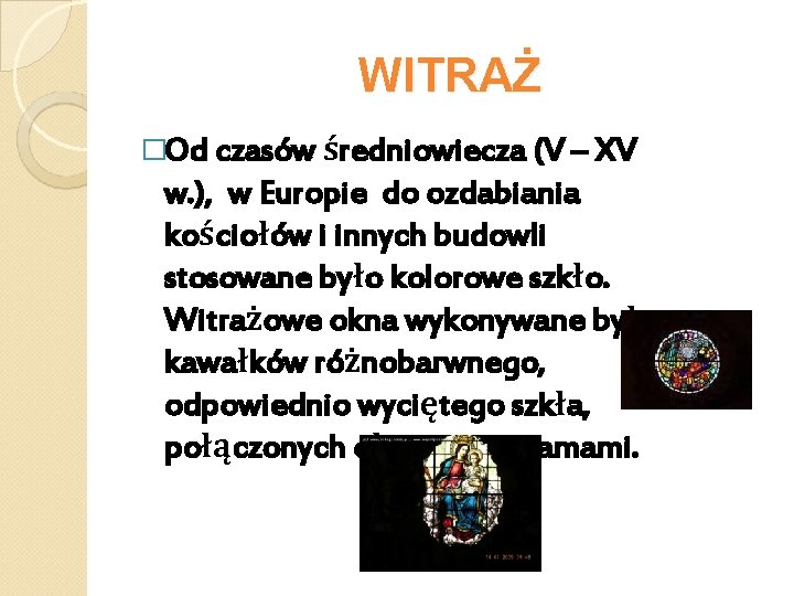 WITRAŻ �Od czasów średniowiecza (V – XV w. ), w Europie do ozdabiania kościołów