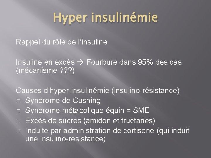 Hyper insulinémie Rappel du rôle de l'insuline Insuline en excès Fourbure dans 95% des