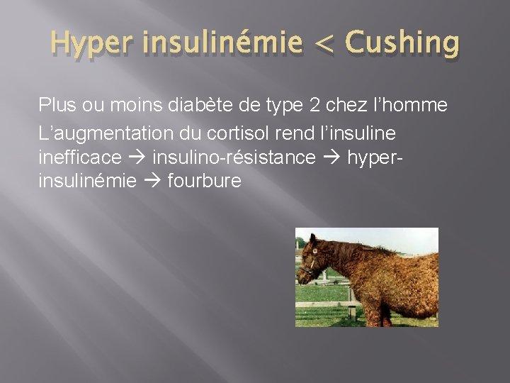 Hyper insulinémie < Cushing Plus ou moins diabète de type 2 chez l'homme L'augmentation