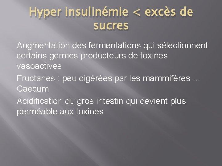 Hyper insulinémie < excès de sucres Augmentation des fermentations qui sélectionnent certains germes producteurs