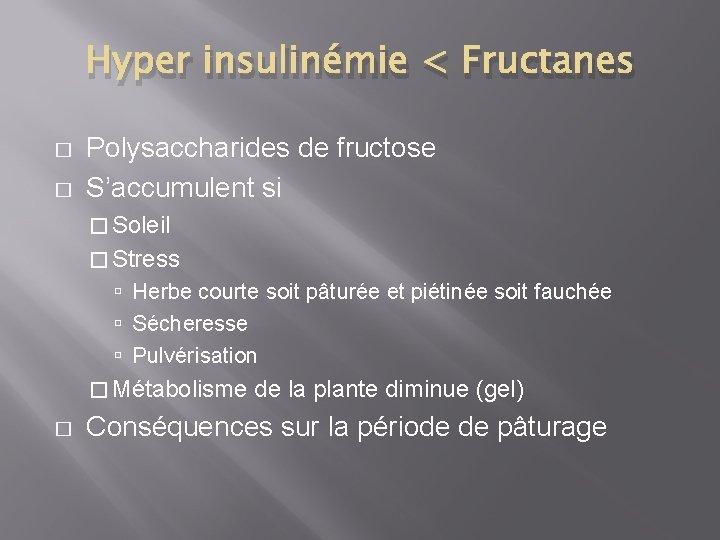 Hyper insulinémie < Fructanes � � Polysaccharides de fructose S'accumulent si � Soleil �