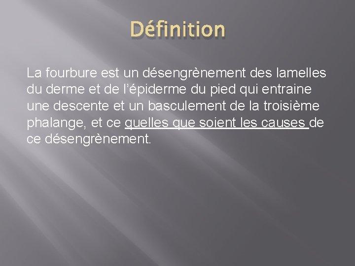 Définition La fourbure est un désengrènement des lamelles du derme et de l'épiderme du
