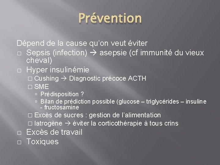 Prévention Dépend de la cause qu'on veut éviter � Sepsis (infection) asepsie (cf immunité