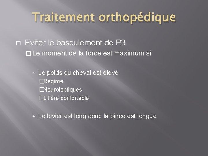 Traitement orthopédique � Eviter le basculement de P 3 � Le moment de la