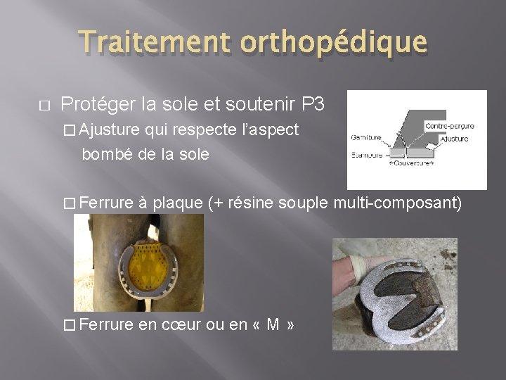 Traitement orthopédique � Protéger la sole et soutenir P 3 � Ajusture qui respecte