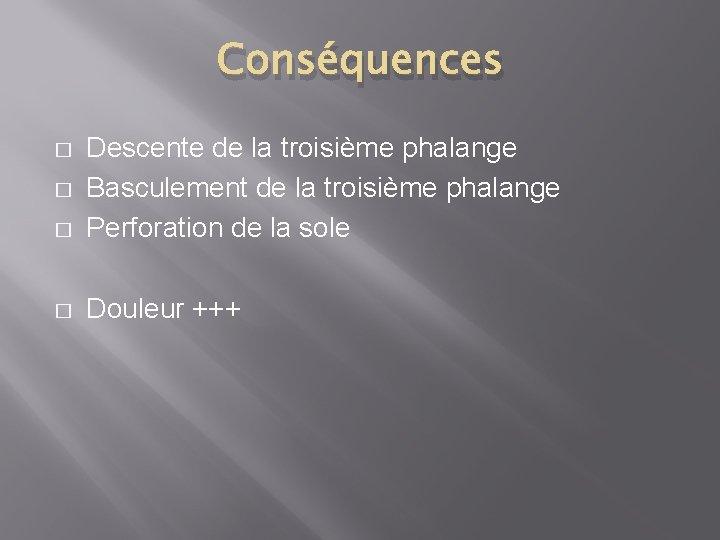 Conséquences � Descente de la troisième phalange Basculement de la troisième phalange Perforation de