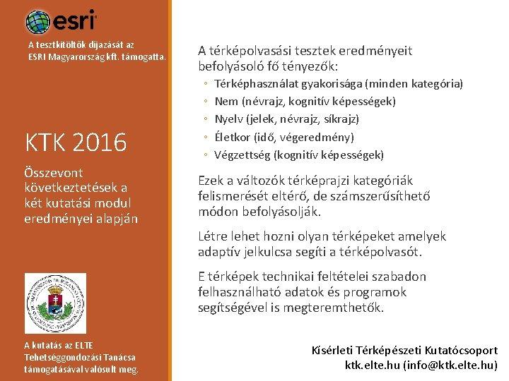 A tesztkitöltők díjazását az ESRI Magyarország kft. támogatta. KTK 2016 Összevont következtetések a két