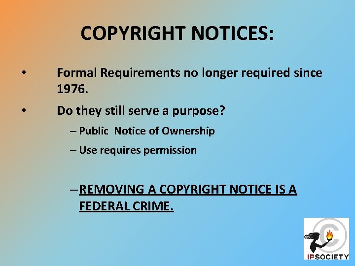 COPYRIGHT NOTICES: • Formal Requirements no longer required since 1976. • Do they still