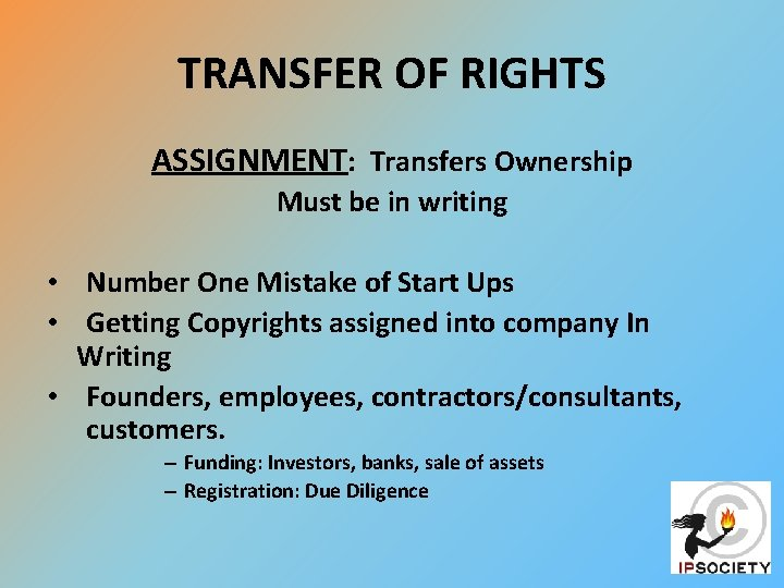 TRANSFER OF RIGHTS ASSIGNMENT: Transfers Ownership Must be in writing • Number One Mistake