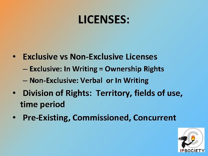 LICENSES: • Exclusive vs Non-Exclusive Licenses – Exclusive: In Writing = Ownership Rights –