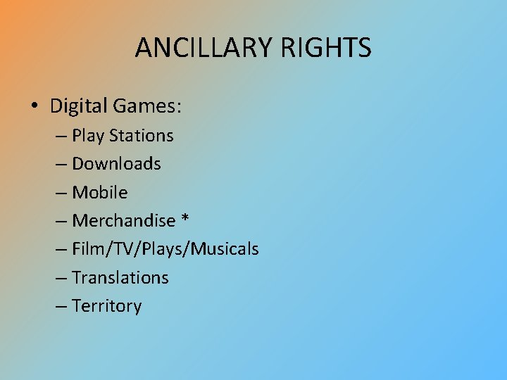 ANCILLARY RIGHTS • Digital Games: – Play Stations – Downloads – Mobile – Merchandise