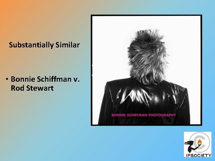 Substantially Similar • Bonnie Schiffman v. Rod Stewart