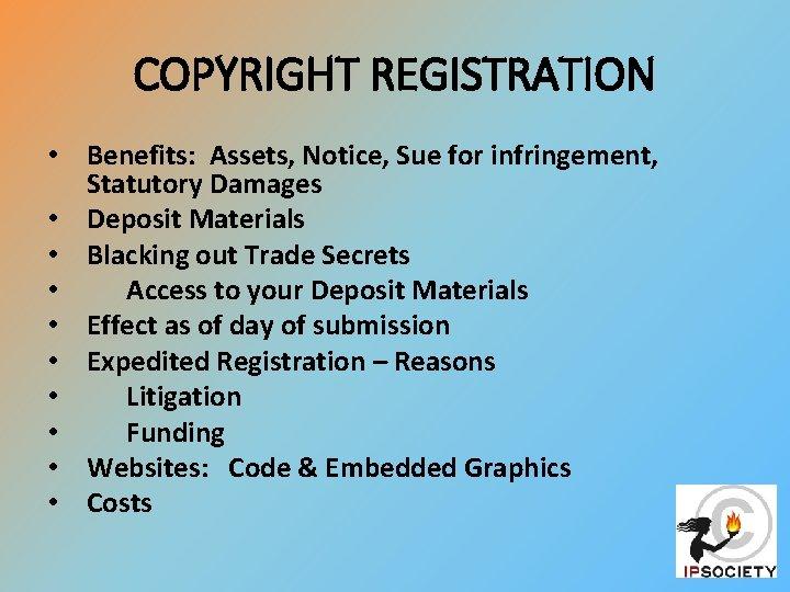 COPYRIGHT REGISTRATION • Benefits: Assets, Notice, Sue for infringement, Statutory Damages • Deposit Materials