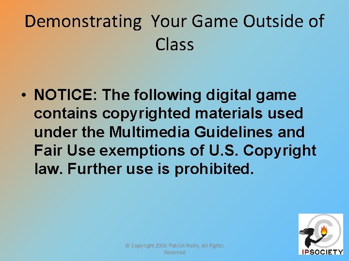 Demonstrating Your Game Outside of Class • NOTICE: The following digital game contains copyrighted