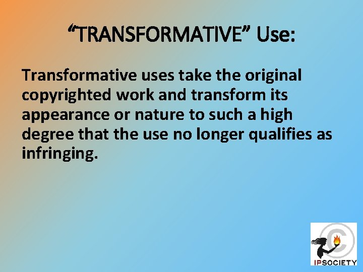"""""""TRANSFORMATIVE"""" Use: Transformative uses take the original copyrighted work and transform its appearance or"""