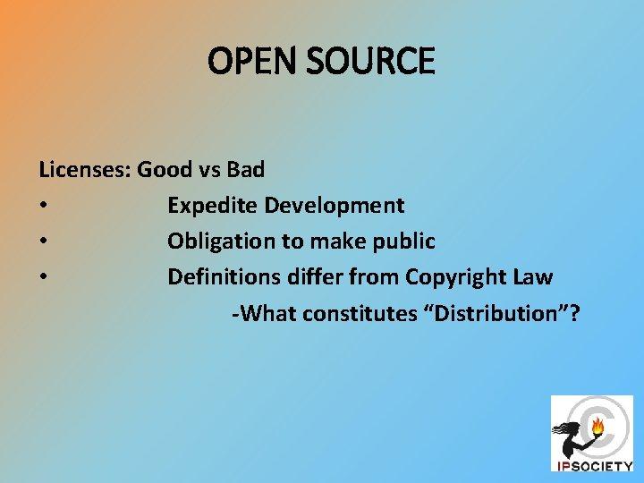 OPEN SOURCE Licenses: Good vs Bad • Expedite Development • Obligation to make public