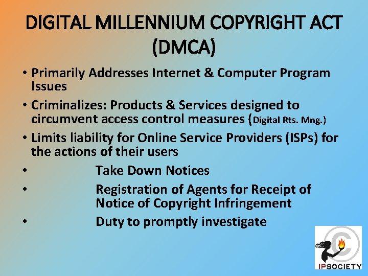 DIGITAL MILLENNIUM COPYRIGHT ACT (DMCA) • Primarily Addresses Internet & Computer Program Issues •