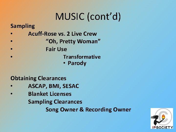 "MUSIC (cont'd) Sampling • Acuff-Rose vs. 2 Live Crew • ""Oh, Pretty Woman"" •"