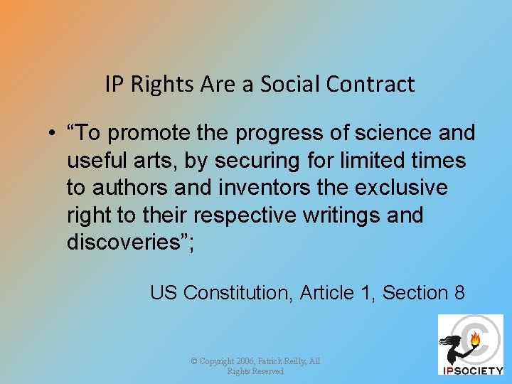 """IP Rights Are a Social Contract • """"To promote the progress of science and"""