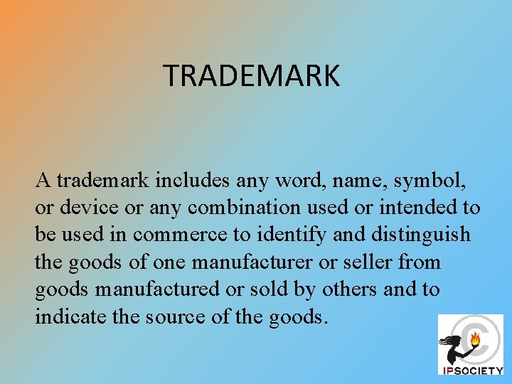TRADEMARK A trademark includes any word, name, symbol, or device or any combination used