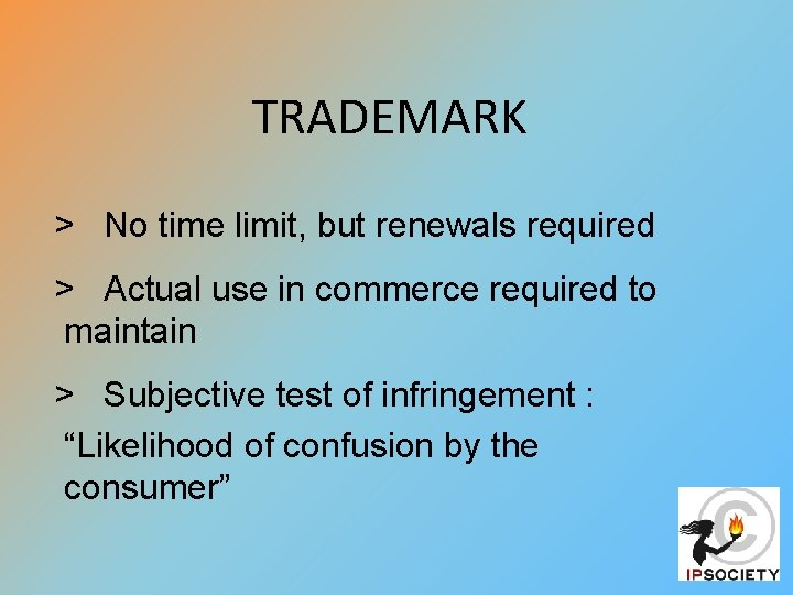 TRADEMARK > No time limit, but renewals required > Actual use in commerce required
